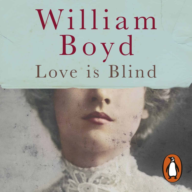 William Boyd – Love is Blind